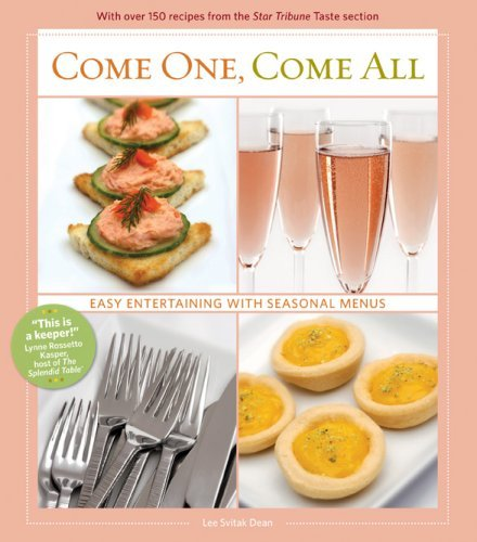 Come One Come All - Easy Entertaining with Seasonal Menus - by Lee Svitak Dean - 125 Recipes from the Minneapolis Star Tribune Taste Section